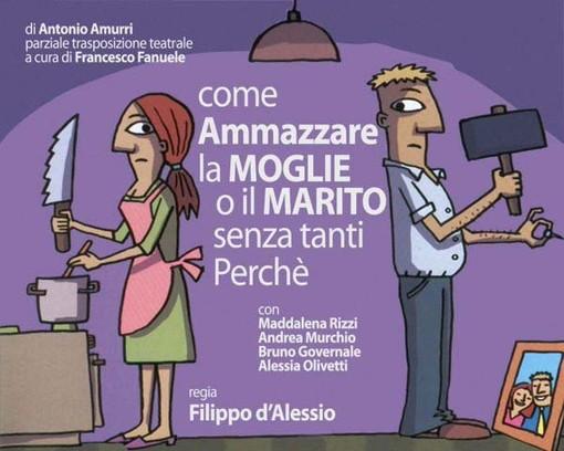 """A Moncalvo lo spettacolo  """"Come ammazzare la moglie o il marito senza tanti perché"""", di Antonio Amurri, spostato al 13 novembre"""