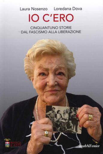 """""""Io c'ero"""", i testimoni degli anni tra fascismo e liberazione si raccontano il 29 giugno a Nizza Monferrato"""